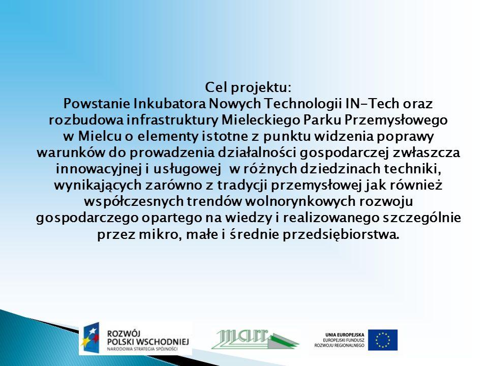 Cel projektu: Powstanie Inkubatora Nowych Technologii IN-Tech oraz rozbudowa infrastruktury Mieleckiego Parku Przemysłowego w Mielcu o elementy istotne z punktu widzenia poprawy warunków do prowadzenia działalności gospodarczej zwłaszcza innowacyjnej i usługowej w różnych dziedzinach techniki, wynikających zarówno z tradycji przemysłowej jak również współczesnych trendów wolnorynkowych rozwoju gospodarczego opartego na wiedzy i realizowanego szczególnie przez mikro, małe i średnie przedsiębiorstwa.