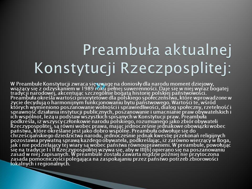 W Preambule Konstytucji zwraca się uwagę na doniosły dla narodu moment dziejowy, wiążący się z odzyskaniem w 1989 roku pełnej suwerenności. Daje się w