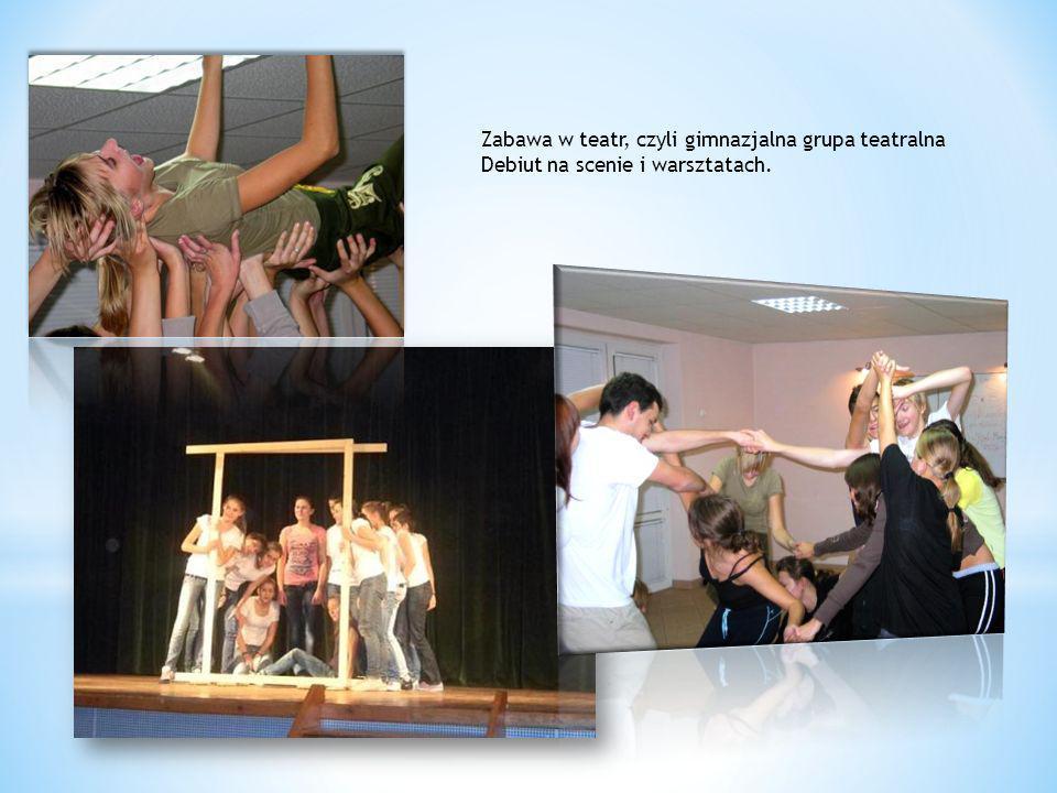 Zabawa w teatr, czyli gimnazjalna grupa teatralna Debiut na scenie i warsztatach.