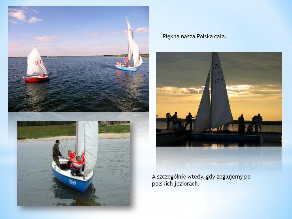 Piękna nasza Polska cała. A szczególnie wtedy, gdy żeglujemy po polskich jeziorach.