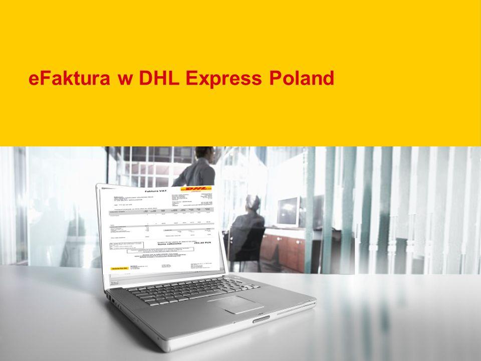 eFaktura w DHL Express Poland Jeżeli potrzebujesz więcej informacji – napisz do nas: efaktura.pomoc@dhl.com