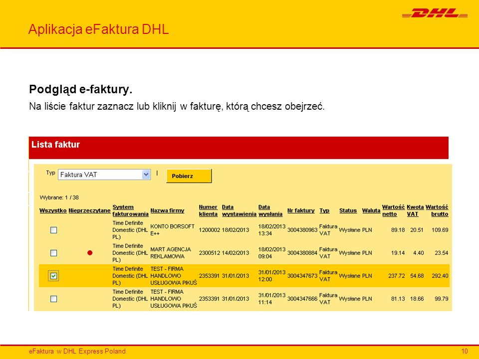 eFaktura w DHL Express Poland Aplikacja eFaktura DHL Podgląd e-faktury. Na liście faktur zaznacz lub kliknij w fakturę, którą chcesz obejrzeć. 10