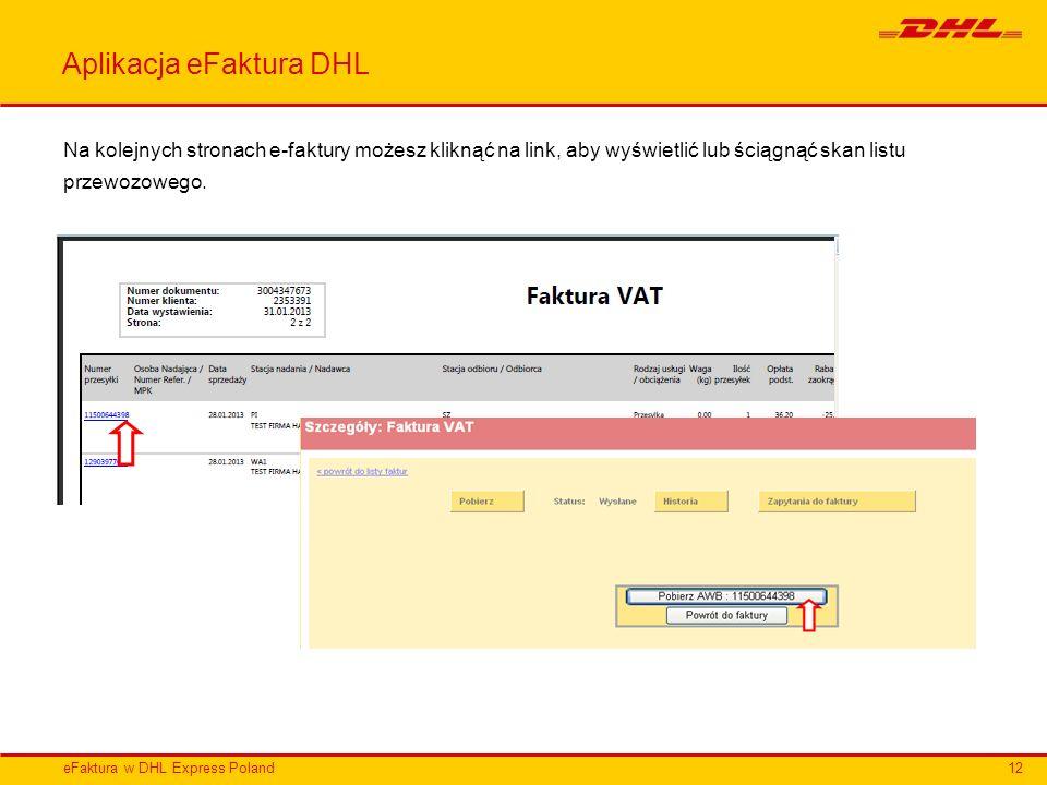 eFaktura w DHL Express Poland Aplikacja eFaktura DHL Na kolejnych stronach e-faktury możesz kliknąć na link, aby wyświetlić lub ściągnąć skan listu pr