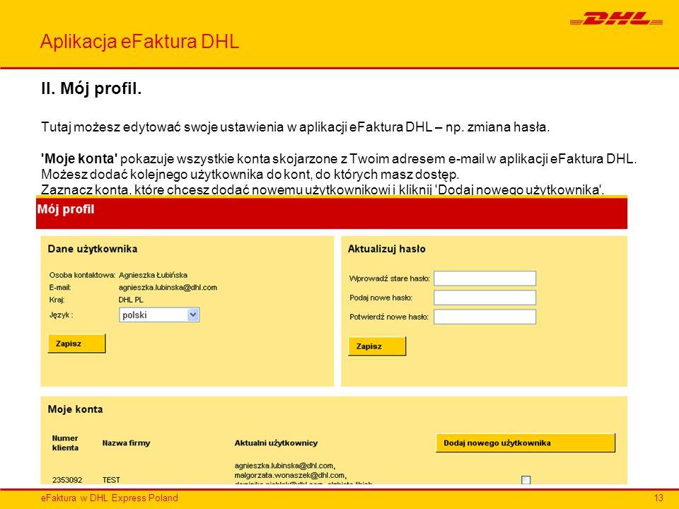 eFaktura w DHL Express Poland Aplikacja eFaktura DHL II. Mój profil. Tutaj możesz edytować swoje ustawienia w aplikacji eFaktura DHL – np. zmiana hasł