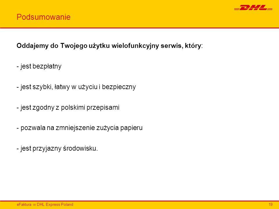 eFaktura w DHL Express Poland Podsumowanie Oddajemy do Twojego użytku wielofunkcyjny serwis, który: - jest bezpłatny - jest szybki, łatwy w użyciu i b