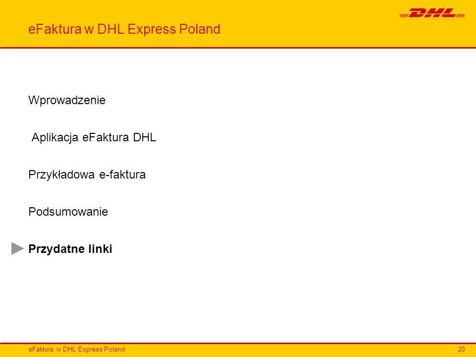 eFaktura w DHL Express Poland Wprowadzenie Aplikacja eFaktura DHL Przykładowa e-faktura Podsumowanie Przydatne linki 20