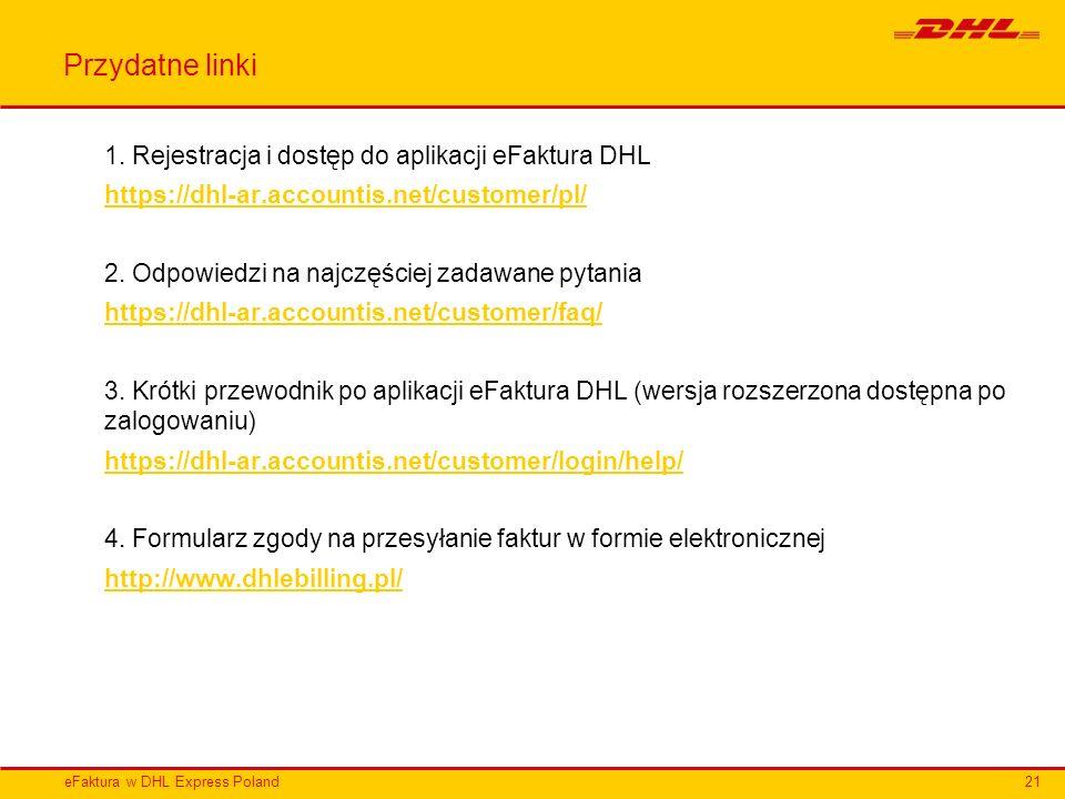 eFaktura w DHL Express Poland Przydatne linki 1. Rejestracja i dostęp do aplikacji eFaktura DHL https://dhl-ar.accountis.net/customer/pl/ 2. Odpowiedz