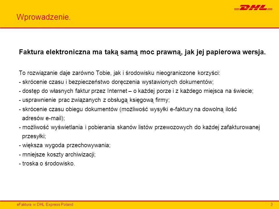 eFaktura w DHL Express Poland Wprowadzenie. Faktura elektroniczna ma taką samą moc prawną, jak jej papierowa wersja. To rozwiązanie daje zarówno Tobie