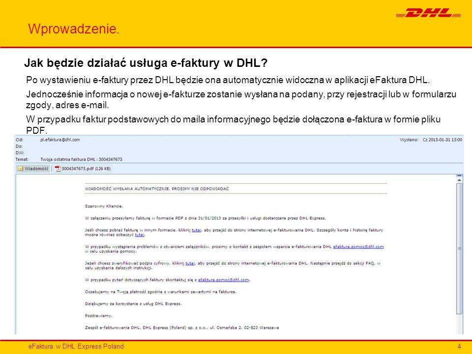 eFaktura w DHL Express Poland Wprowadzenie. Jak będzie działać usługa e-faktury w DHL? Po wystawieniu e-faktury przez DHL będzie ona automatycznie wid