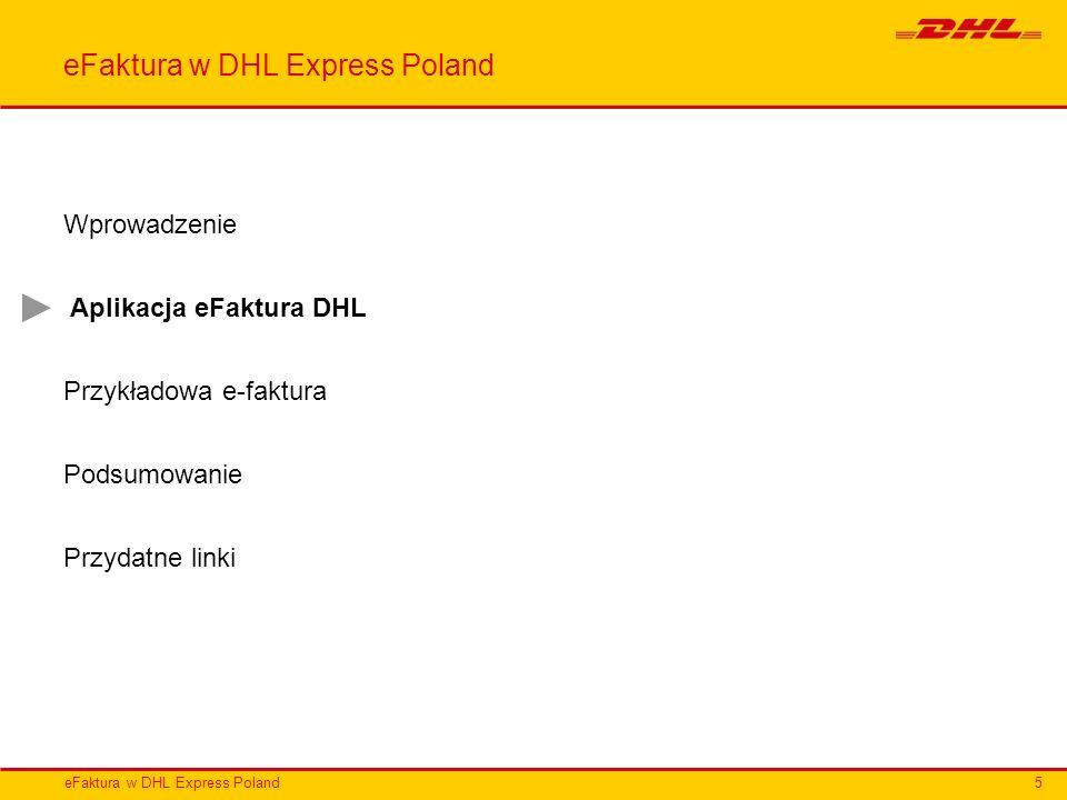 eFaktura w DHL Express Poland Aplikacja eFaktura DHL Aplikacja eFaktura DHL zapewnia Ci stały dostęp do faktur on-line.