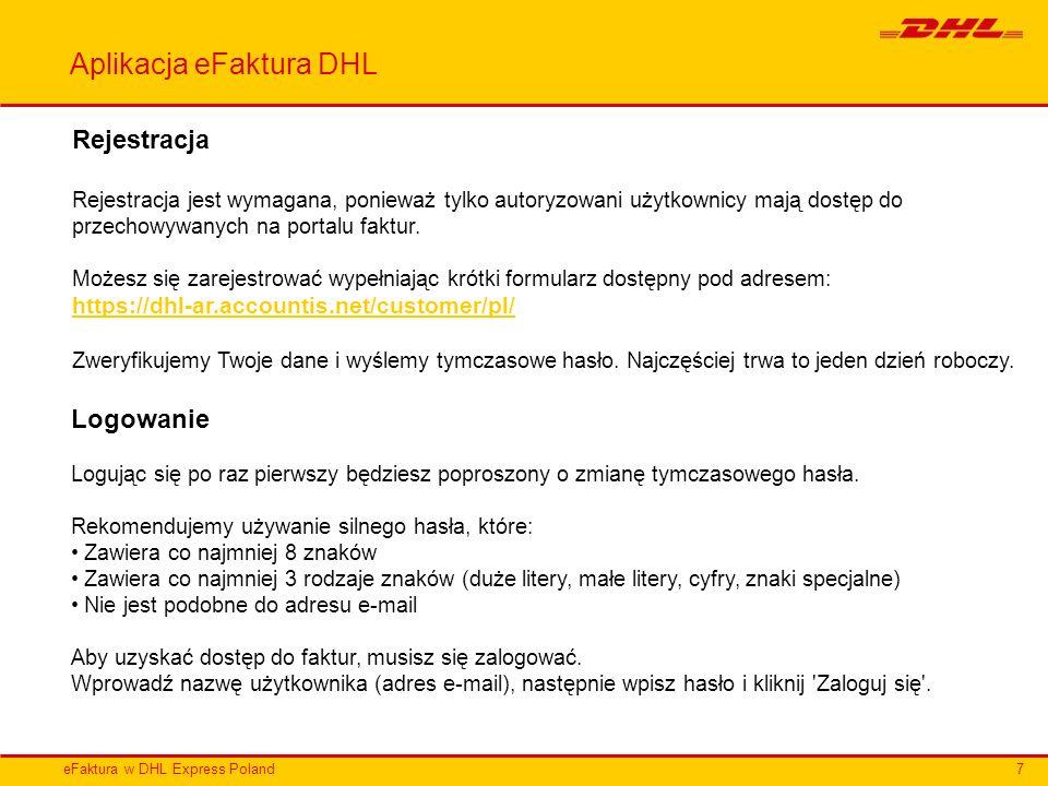 eFaktura w DHL Express Poland Aplikacja eFaktura DHL Rejestracja Rejestracja jest wymagana, ponieważ tylko autoryzowani użytkownicy mają dostęp do prz