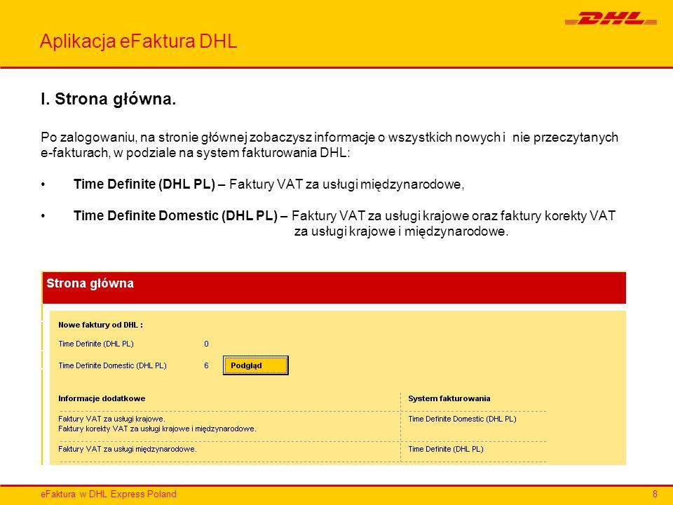 eFaktura w DHL Express Poland Aplikacja eFaktura DHL I. Strona główna. Po zalogowaniu, na stronie głównej zobaczysz informacje o wszystkich nowych i n