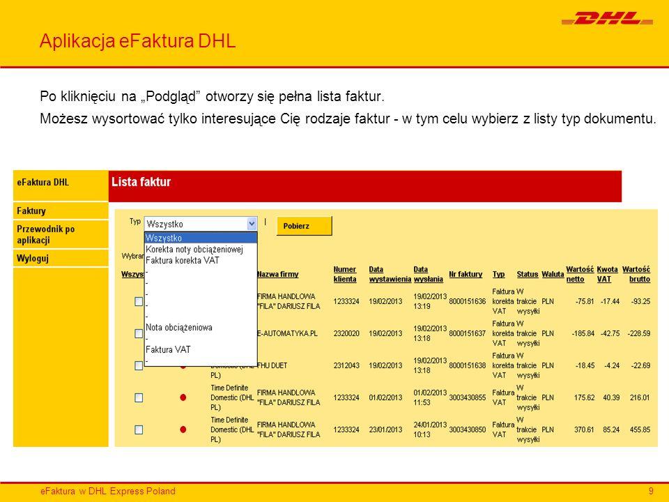 eFaktura w DHL Express Poland Aplikacja eFaktura DHL Po kliknięciu na Podgląd otworzy się pełna lista faktur. Możesz wysortować tylko interesujące Cię