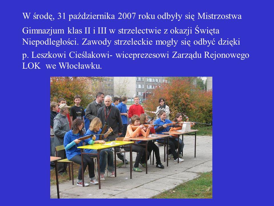 W środę, 31 października 2007 roku odbyły się Mistrzostwa Gimnazjum klas II i III w strzelectwie z okazji Święta Niepodległości.