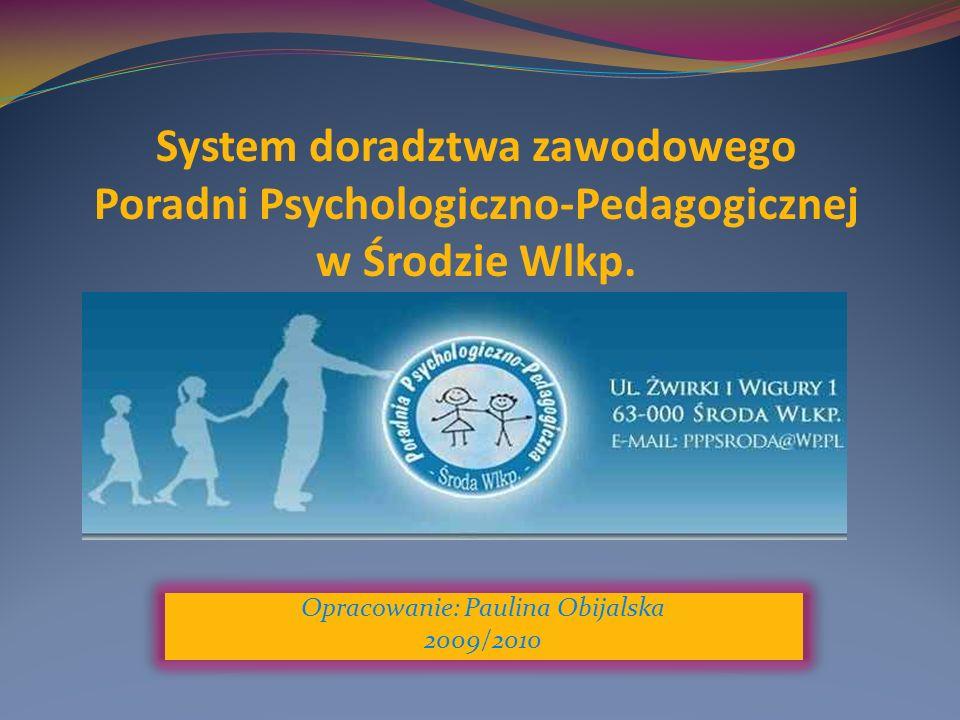 Opracowanie: Paulina Obijalska 2009/2010 System doradztwa zawodowego Poradni Psychologiczno-Pedagogicznej w Środzie Wlkp.