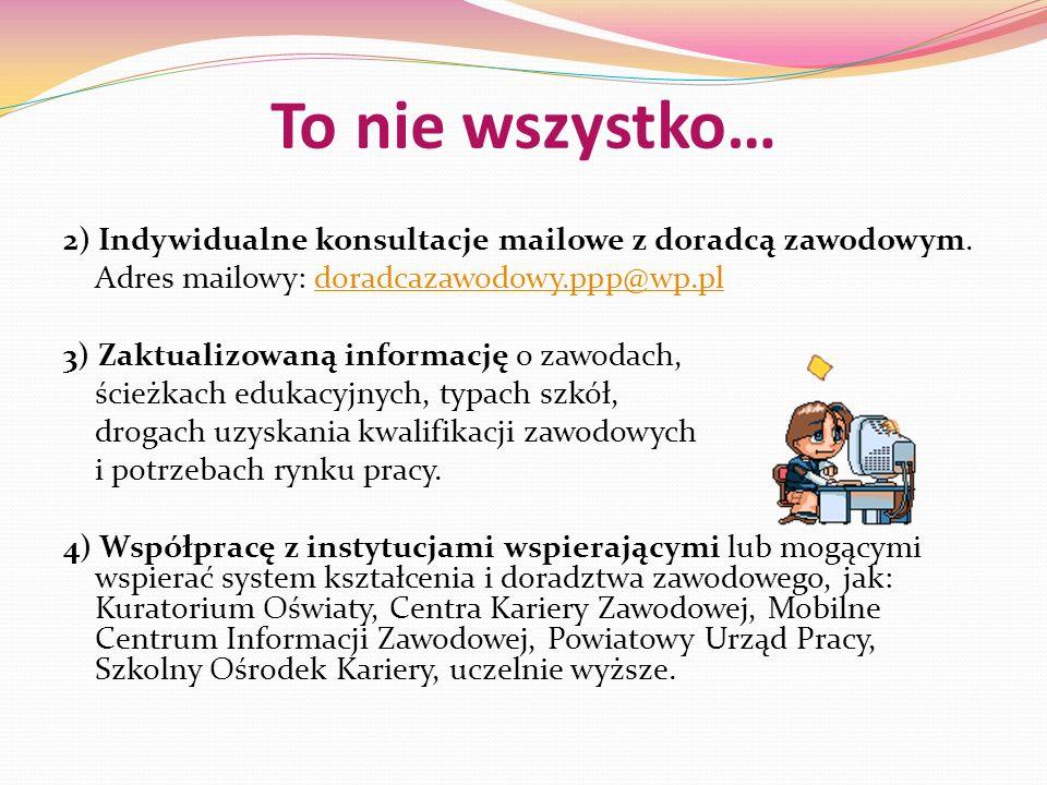 To nie wszystko… 2) Indywidualne konsultacje mailowe z doradcą zawodowym. Adres mailowy: doradcazawodowy.ppp@wp.pldoradcazawodowy.ppp@wp.pl 3) Zaktual