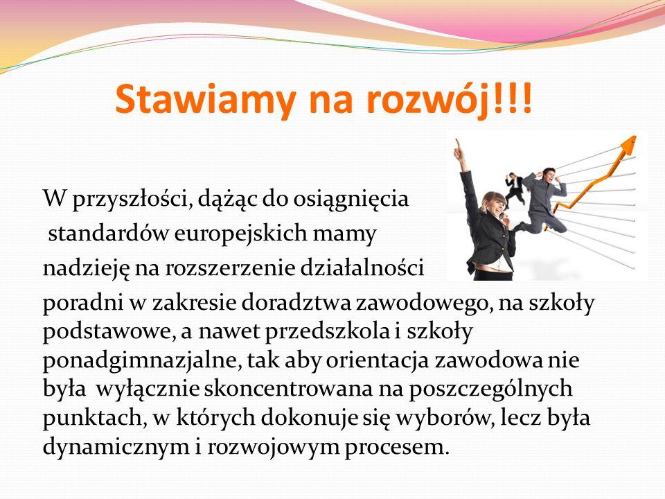 Stawiamy na rozwój!!! W przyszłości, dążąc do osiągnięcia standardów europejskich mamy nadzieję na rozszerzenie działalności poradni w zakresie doradz