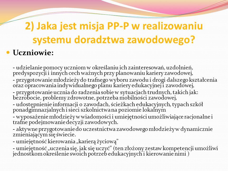 2) Jaka jest misja PP-P w realizowaniu systemu doradztwa zawodowego? Uczniowie: - udzielanie pomocy uczniom w określaniu ich zainteresowań, uzdolnień,