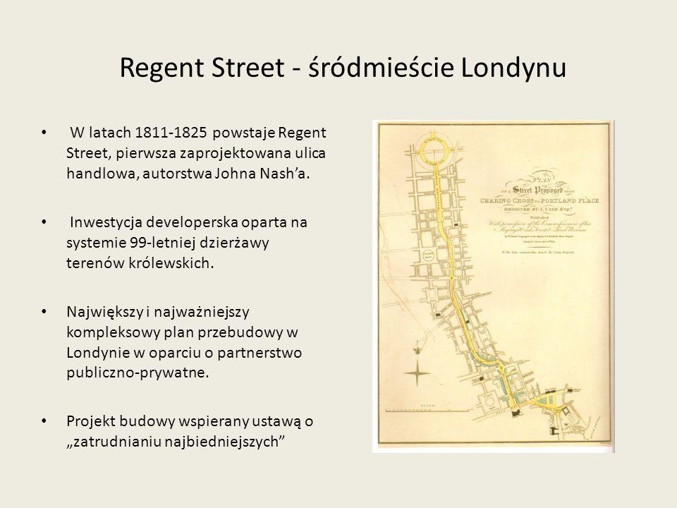 Regent Street - śródmieście Londynu W latach 1811-1825 powstaje Regent Street, pierwsza zaprojektowana ulica handlowa, autorstwa Johna Nasha. Inwestyc