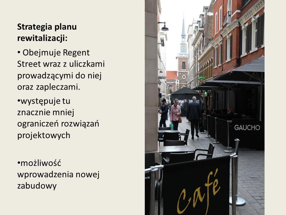 Strategia planu rewitalizacji: Obejmuje Regent Street wraz z uliczkami prowadzącymi do niej oraz zapleczami. występuje tu znacznie mniej ograniczeń ro