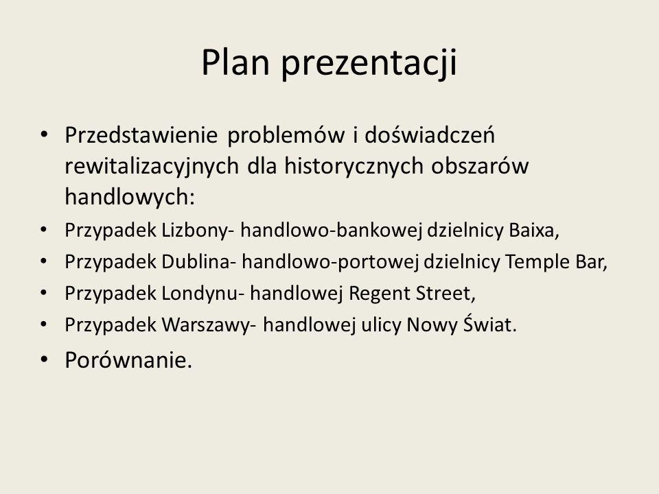 Plan prezentacji Przedstawienie problemów i doświadczeń rewitalizacyjnych dla historycznych obszarów handlowych: Przypadek Lizbony- handlowo-bankowej