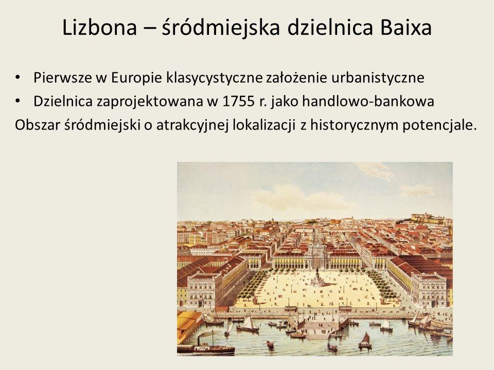 Lizbona – śródmiejska dzielnica Baixa Pierwsze w Europie klasycystyczne założenie urbanistyczne Dzielnica zaprojektowana w 1755 r. jako handlowo-banko