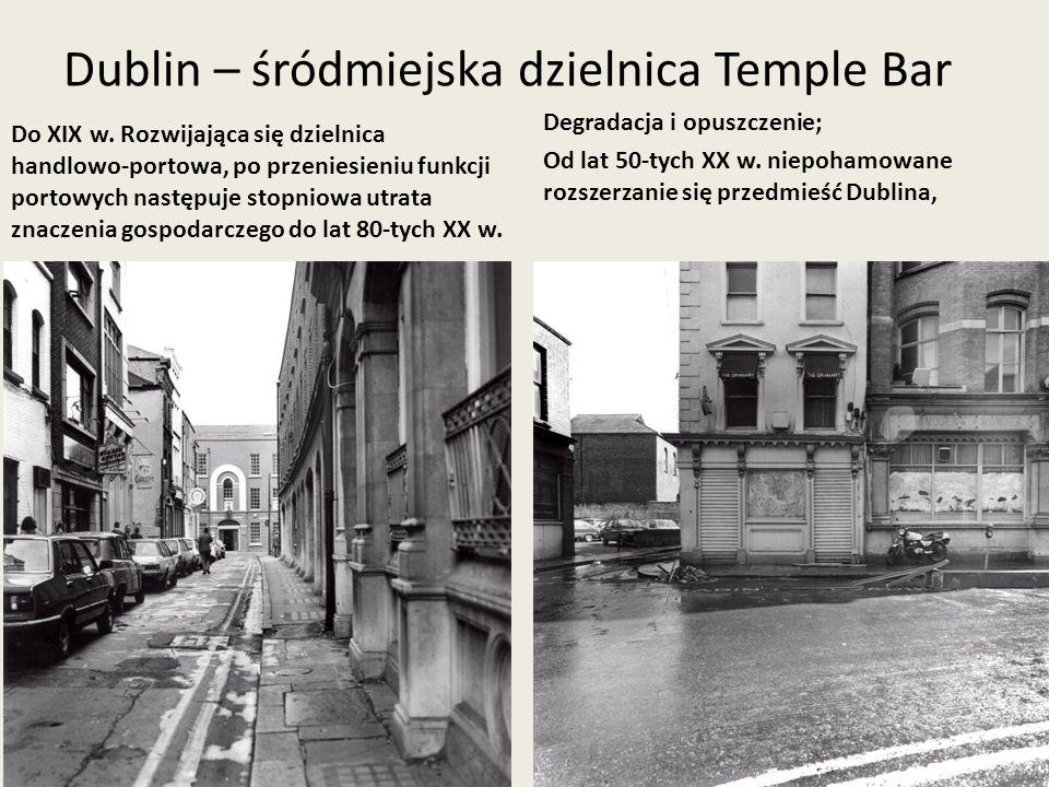 Dublin – śródmiejska dzielnica Temple Bar Do XIX w. Rozwijająca się dzielnica handlowo-portowa, po przeniesieniu funkcji portowych następuje stopniowa