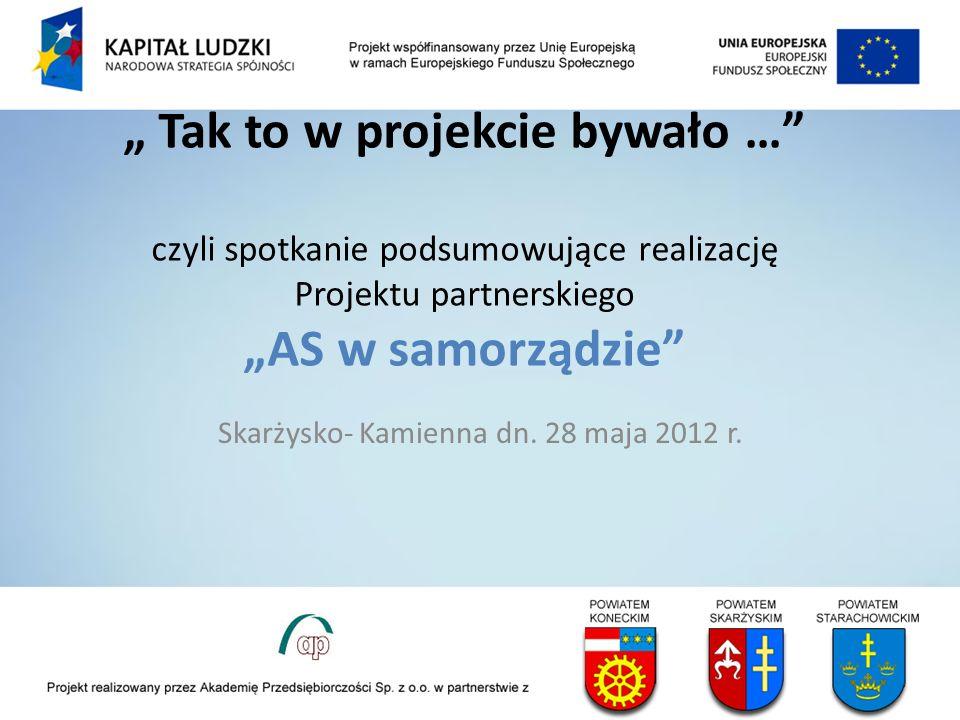 Tak to w projekcie bywało … czyli spotkanie podsumowujące realizację Projektu partnerskiego AS w samorządzie Skarżysko- Kamienna dn. 28 maja 2012 r.