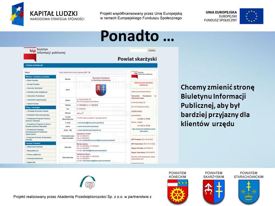 Ponadto … Chcemy zmienić stronę Biuletynu Informacji Publicznej, aby był bardziej przyjazny dla klientów urzędu