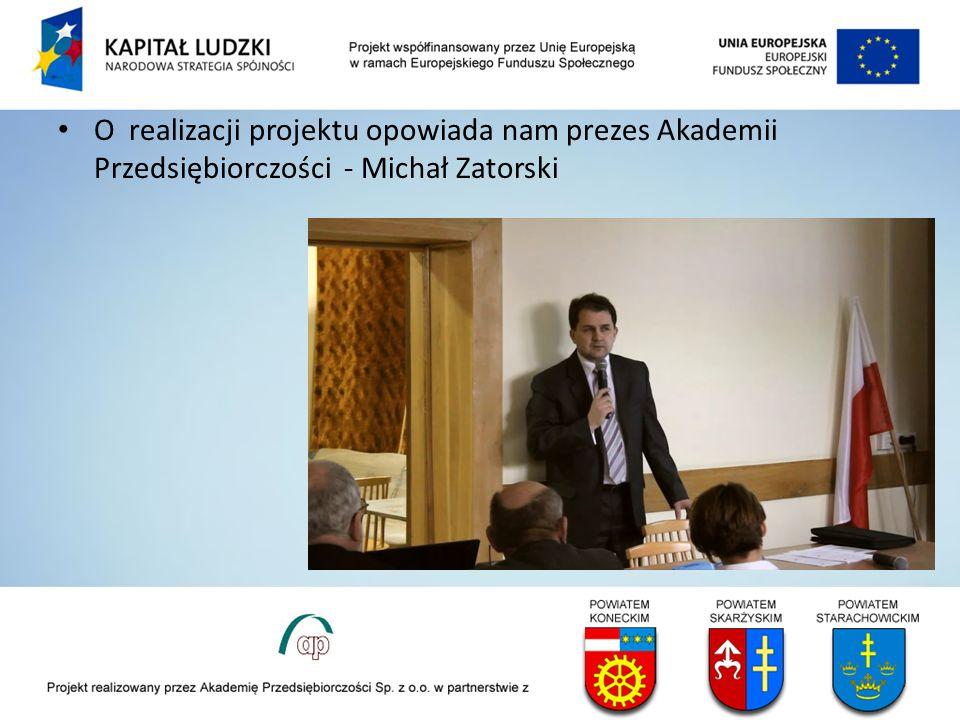 O realizacji projektu opowiada nam prezes Akademii Przedsiębiorczości - Michał Zatorski