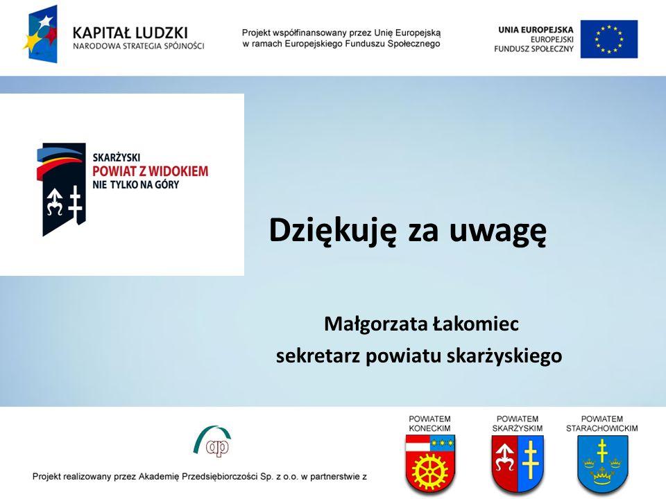 Dziękuję za uwagę Małgorzata Łakomiec sekretarz powiatu skarżyskiego