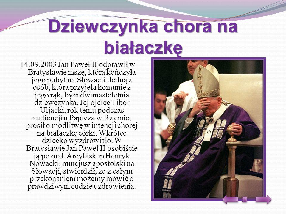 Dziewczynka chora na białaczkę 14.09.2003 Jan Paweł II odprawił w Bratysławie mszę, która kończyła jego pobyt na Słowacji. Jedną z osób, która przyjęł