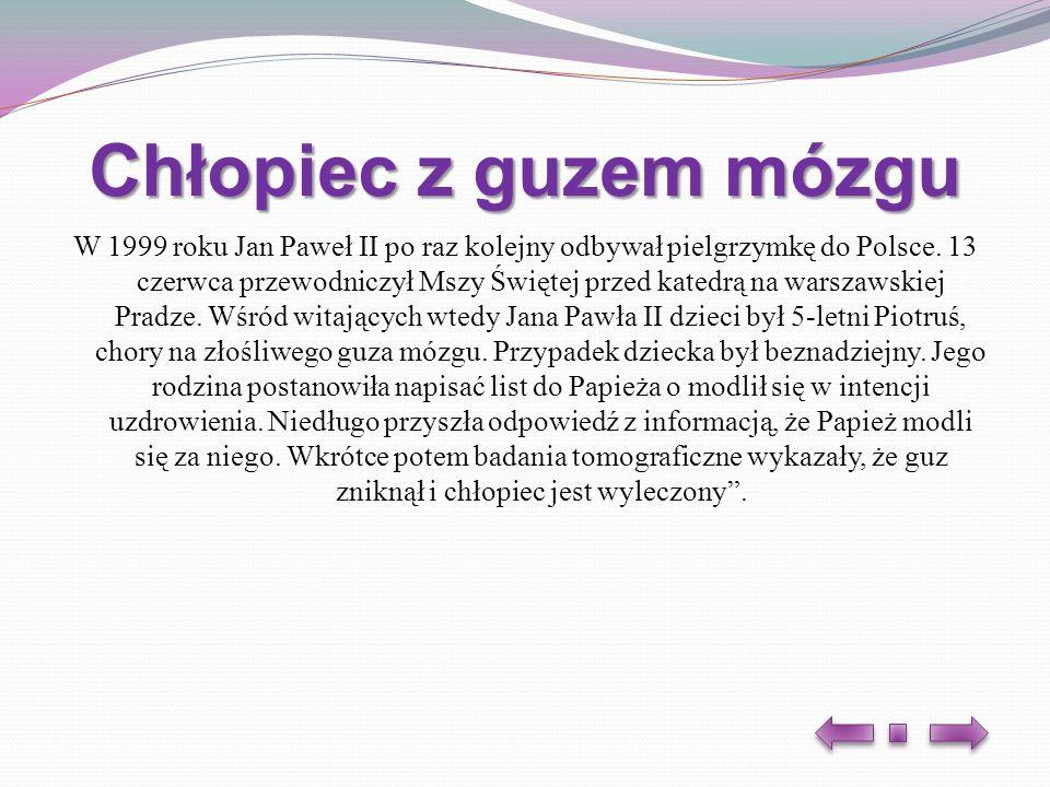 Chłopiec z guzem mózgu W 1999 roku Jan Paweł II po raz kolejny odbywał pielgrzymkę do Polsce. 13 czerwca przewodniczył Mszy Świętej przed katedrą na w