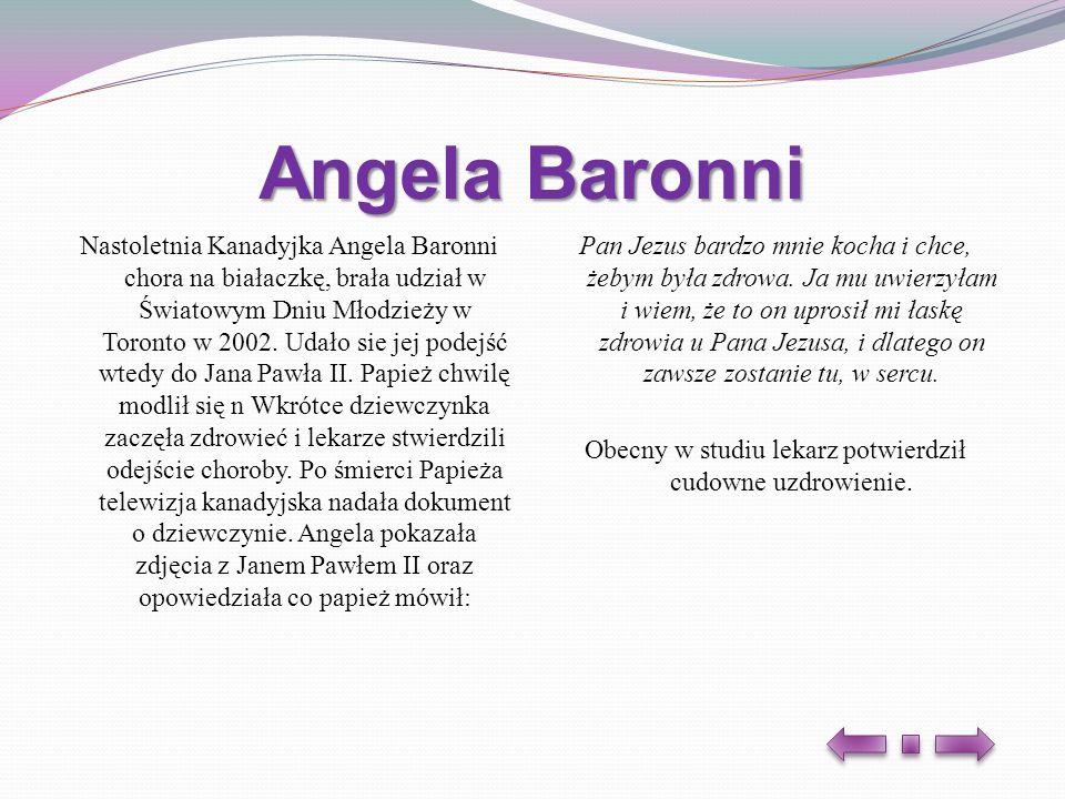 Angela Baronni Nastoletnia Kanadyjka Angela Baronni chora na białaczkę, brała udział w Światowym Dniu Młodzieży w Toronto w 2002. Udało sie jej podejś