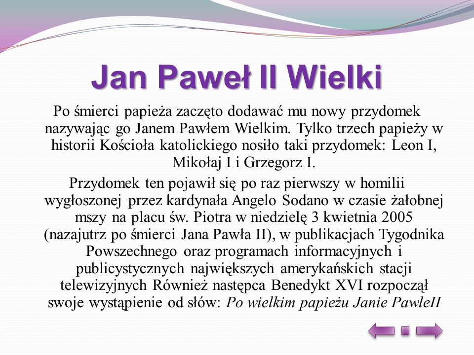 Bibliografia http://pl.wikipedia.org/wiki/Jan_Pawe%C5%82_II %26bih%3D549%26tbm%3Disch0%2C114&um=1&itbs=1&iact=rc&dur=554&page=1&ndsp=2 2&ved=1t:429,r:15,s:0&tx=54&ty=80&biw=1024&bih=549 official%26biw%3D1024%26bih%3D549%26tbm%3Disch&um=1&itbs=1&iact=hc&vpx=123& vpy=55&dur=323&hovh=117&hovw=82&tx=117&ty=135&page=1&ndsp=18&ved=1t:429,r: 0,s:0 http://fakty.interia.pl/galerie/religia/zycie-jana-pawla-ii/zdjecie/duze,1436343,5,0 http://mateusz.pl/JPII/notabiog/zyc4.htm http://www.wspolczesna.pl/apps/pbcs.dll/article?AID=/20100402/MAGAZYN/607019788 http://jp2.110mb.com/index.php?entry=entry080715-090432#readmore-entry080715-090432 http://www.jp2.110mb.com/?paged=2 http://jp2.110mb.com/index.php?entry=entry080714-153659#readmore-entry080714-153659