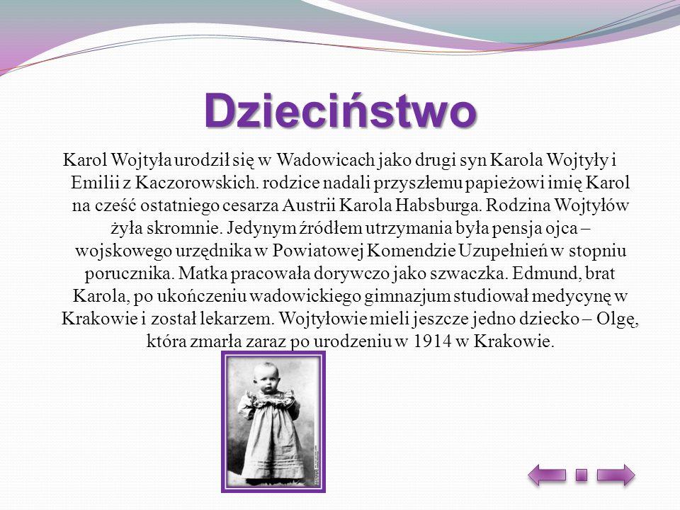 Dzieciństwo Karol Wojtyła urodził się w Wadowicach jako drugi syn Karola Wojtyły i Emilii z Kaczorowskich. rodzice nadali przyszłemu papieżowi imię Ka