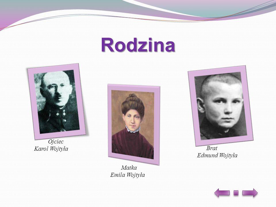 Rodzina Ojciec Karol Wojtyła Matka Emila Wojtyła Brat Edmund Wojtyła