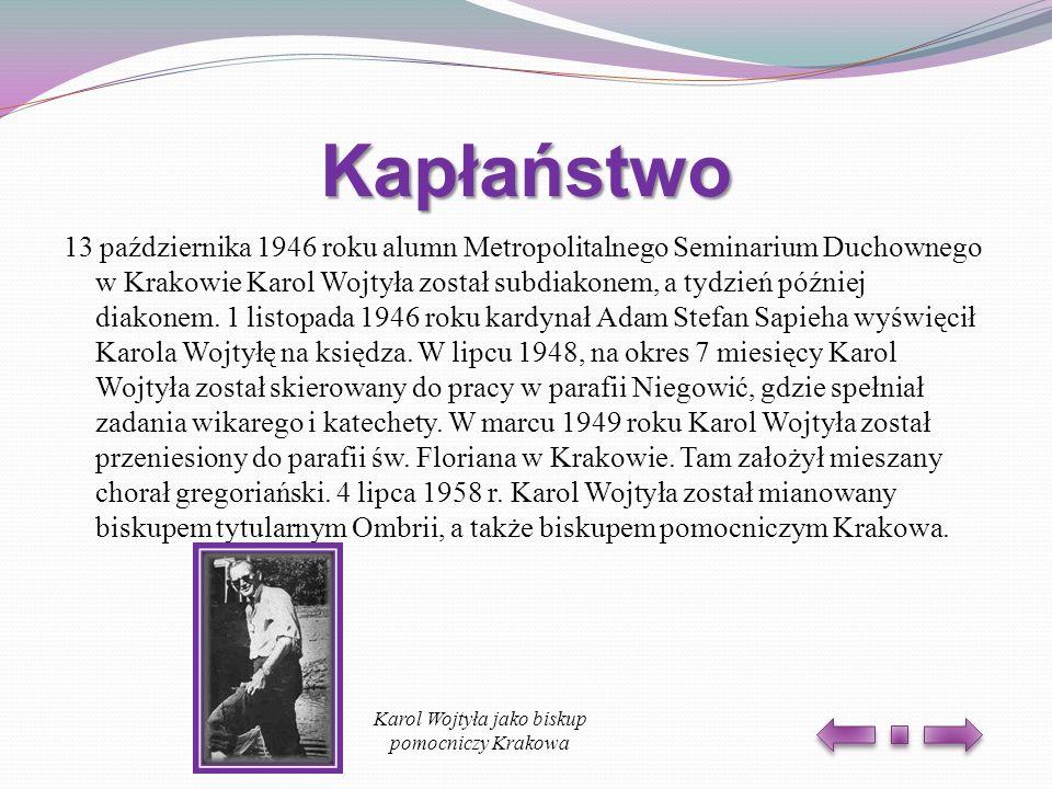 Kapłaństwo 13 października 1946 roku alumn Metropolitalnego Seminarium Duchownego w Krakowie Karol Wojtyła został subdiakonem, a tydzień później diako