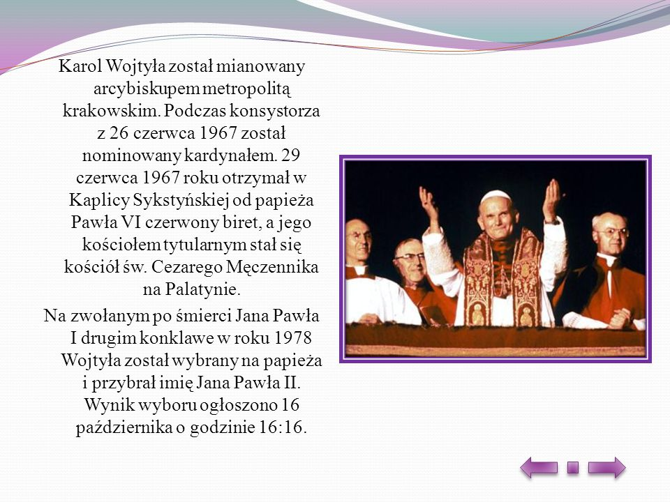 Karol Wojtyła został mianowany arcybiskupem metropolitą krakowskim. Podczas konsystorza z 26 czerwca 1967 został nominowany kardynałem. 29 czerwca 196