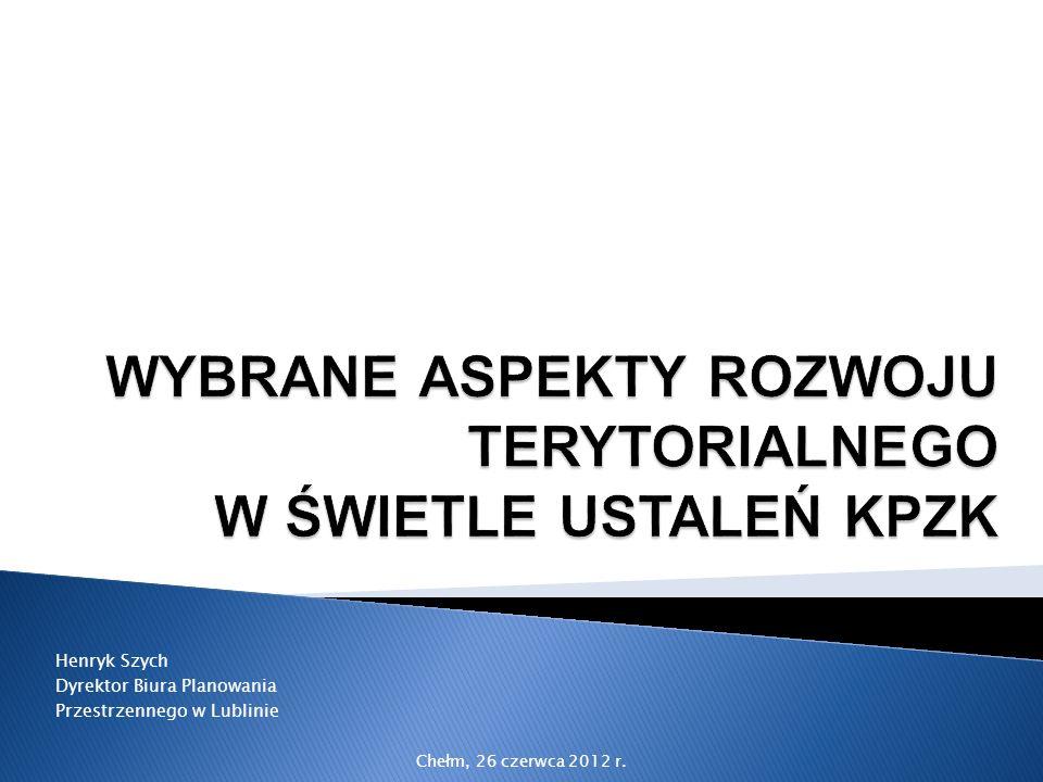 Henryk Szych Dyrektor Biura Planowania Przestrzennego w Lublinie Chełm, 26 czerwca 2012 r.