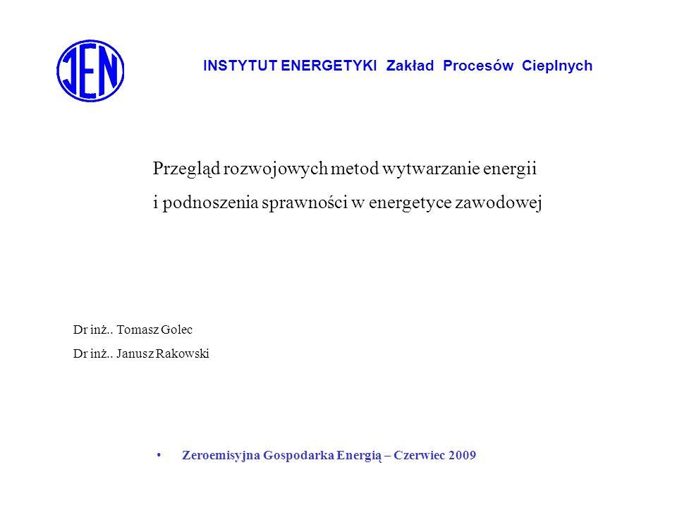 INSTYTUT ENERGETYKI Zakład Procesów Cieplnych Zeroemisyjna Gospodarka Energią – Czerwiec 2009 Przegląd rozwojowych metod wytwarzanie energii i podnosz