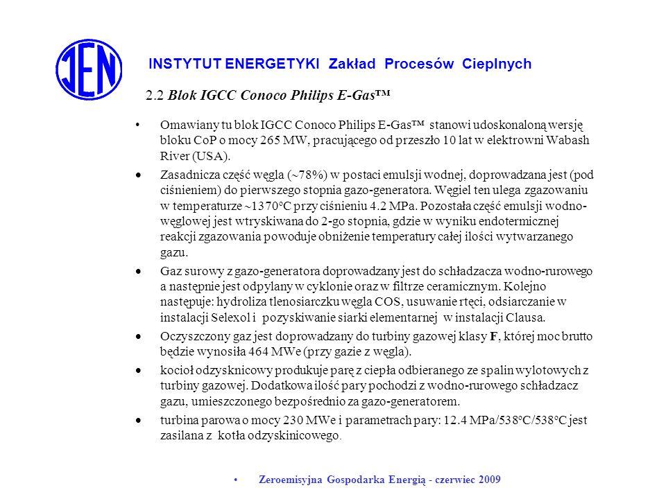 INSTYTUT ENERGETYKI Zakład Procesów Cieplnych Zeroemisyjna Gospodarka Energią - czerwiec 2009 Omawiany tu blok IGCC Conoco Philips E-Gas stanowi udosk