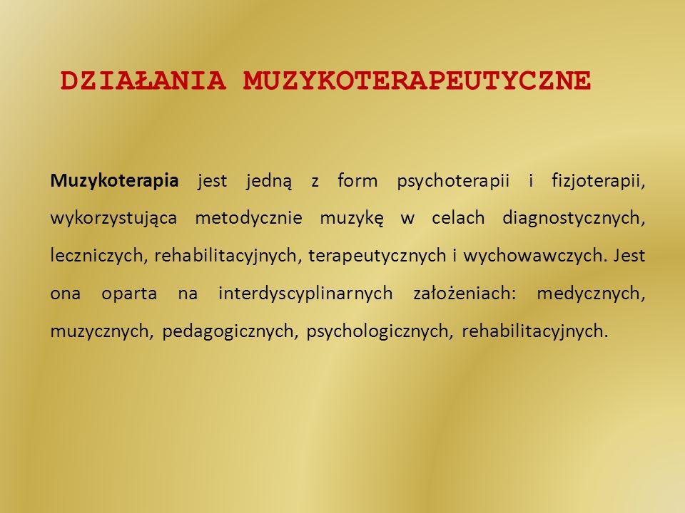 DZIAŁANIA MUZYKOTERAPEUTYCZNE Muzykoterapia jest jedną z form psychoterapii i fizjoterapii, wykorzystująca metodycznie muzykę w celach diagnostycznych