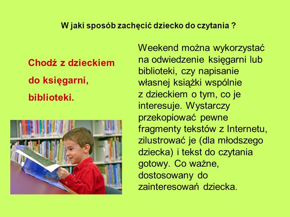 W jaki sposób zachęcić dziecko do czytania .Chodź z dzieckiem do księgarni, biblioteki.