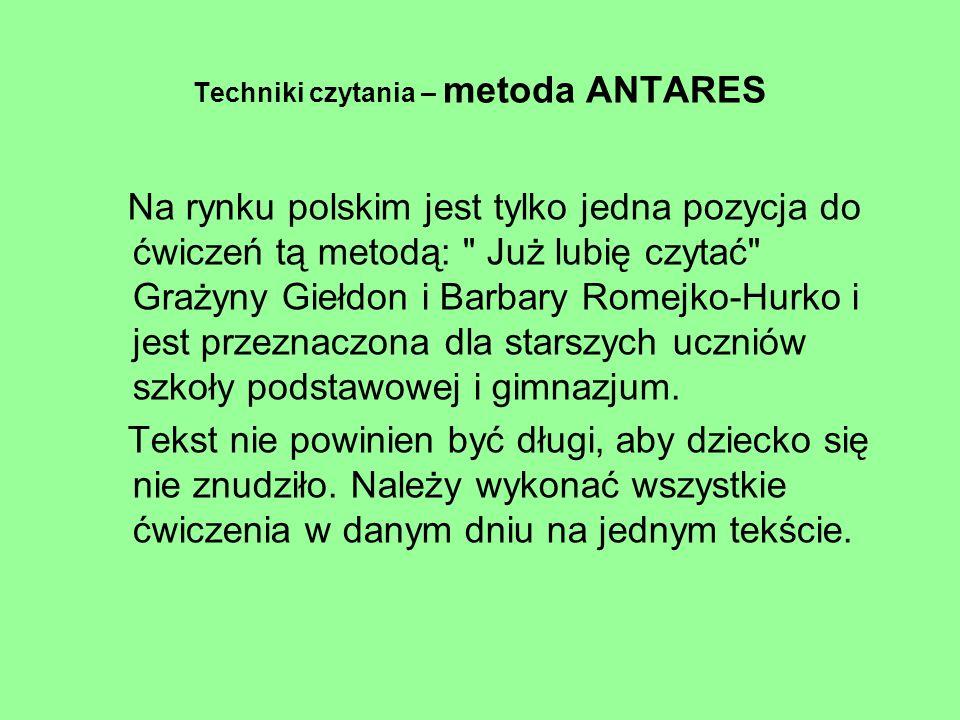 Techniki czytania – metoda ANTARES Na rynku polskim jest tylko jedna pozycja do ćwiczeń tą metodą: Już lubię czytać Grażyny Giełdon i Barbary Romejko-Hurko i jest przeznaczona dla starszych uczniów szkoły podstawowej i gimnazjum.