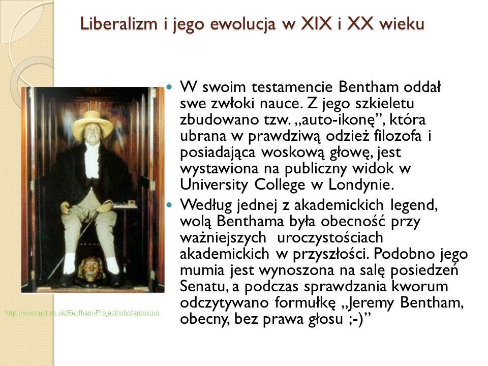 W swoim testamencie Bentham oddał swe zwłoki nauce. Z jego szkieletu zbudowano tzw. auto-ikonę, która ubrana w prawdziwą odzież filozofa i posiadająca