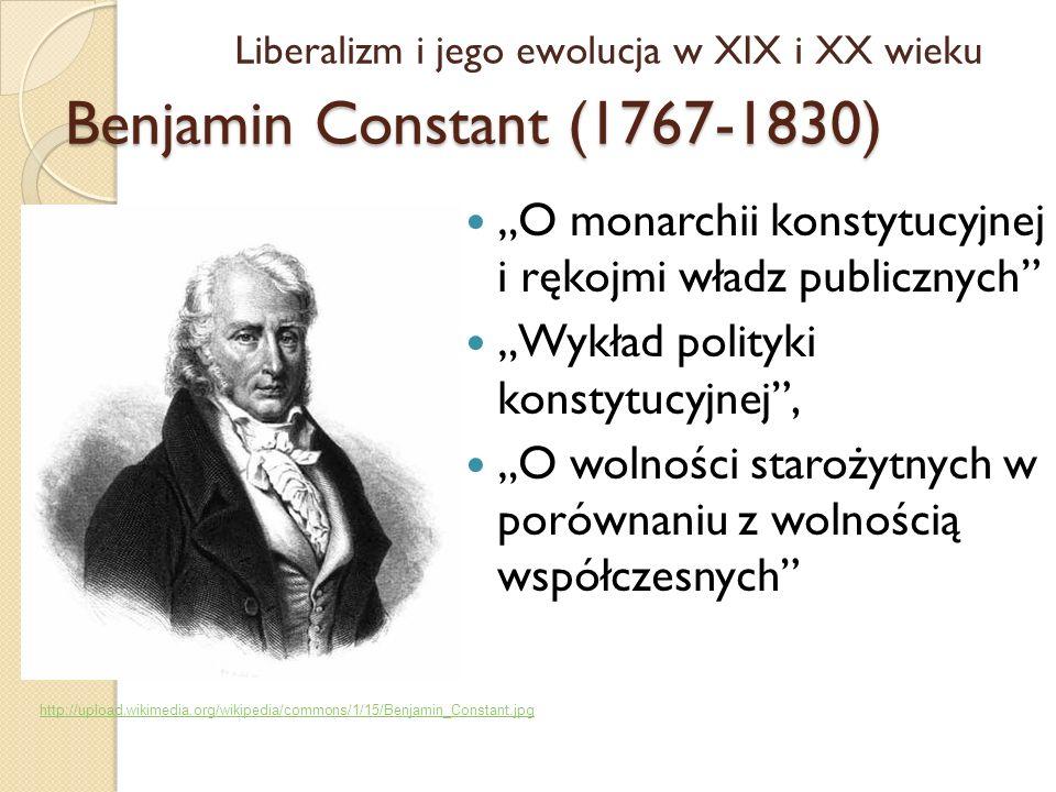 Benjamin Constant (1767-1830) O monarchii konstytucyjnej i rękojmi władz publicznych Wykład polityki konstytucyjnej, O wolności starożytnych w porówna