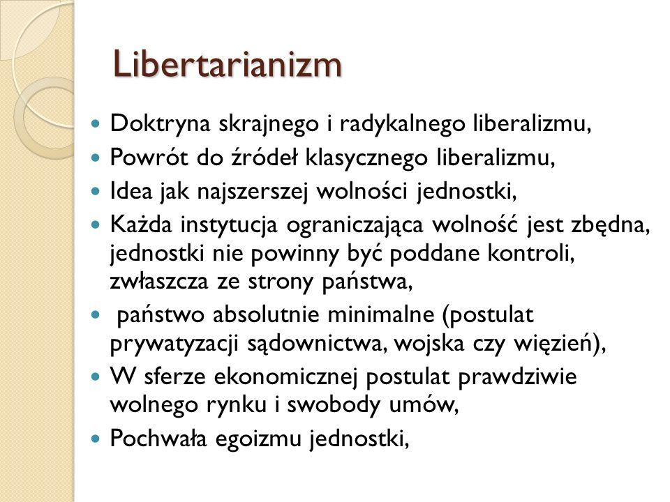 Libertarianizm Doktryna skrajnego i radykalnego liberalizmu, Powrót do źródeł klasycznego liberalizmu, Idea jak najszerszej wolności jednostki, Każda
