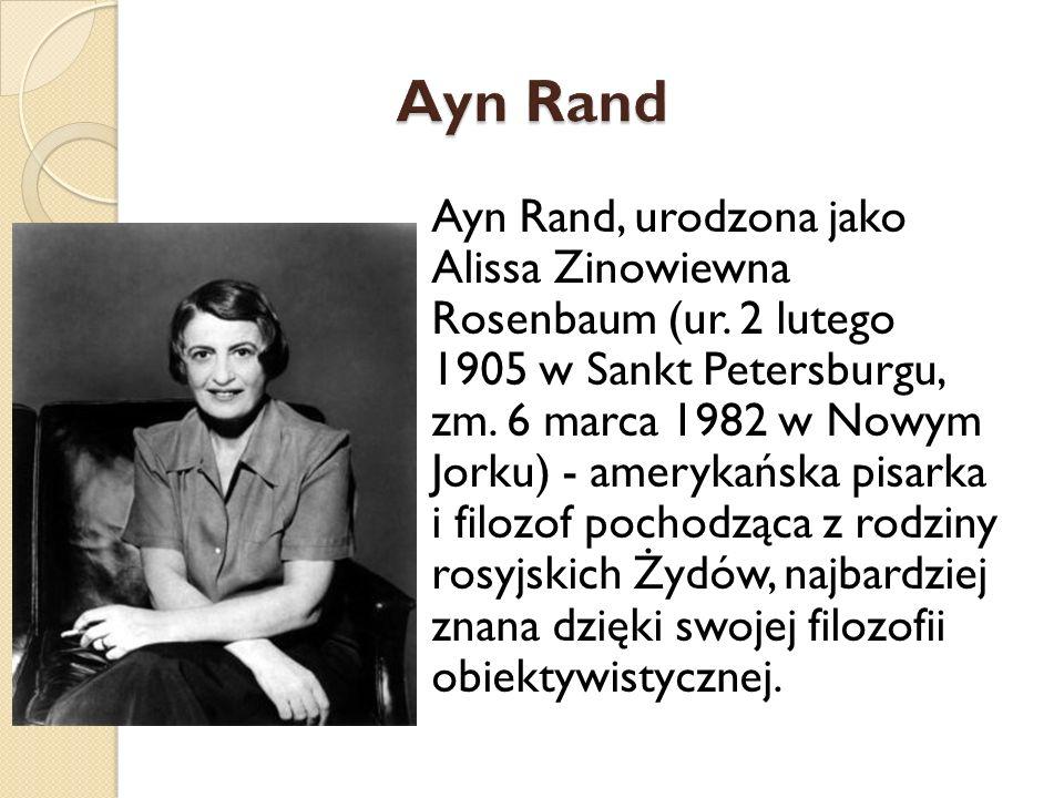 Ayn Rand, urodzona jako Alissa Zinowiewna Rosenbaum (ur. 2 lutego 1905 w Sankt Petersburgu, zm. 6 marca 1982 w Nowym Jorku) - amerykańska pisarka i fi