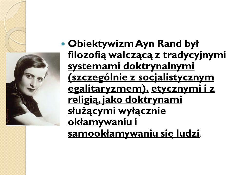 Obiektywizm Ayn Rand był filozofią walczącą z tradycyjnymi systemami doktrynalnymi (szczególnie z socjalistycznym egalitaryzmem), etycznymi i z religi